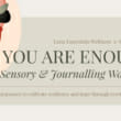 You Are Enough: A Sensory & Journaling Workshop